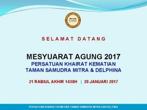 SELAMAT DATANG MESYUARAT AGUNG 2017 PERSATUAN KHAIRAT KEMATIAN