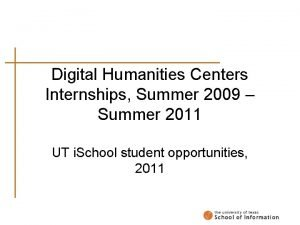 Digital Humanities Centers Internships Summer 2009 Summer 2011