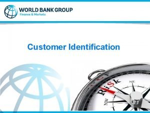 Customer Identification 1 What is Customer Identification CDD