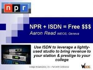 NPR ISDN Free Aaron Read WEOS Geneva Use