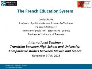 The French Education System Ccile CRESPY Professor of