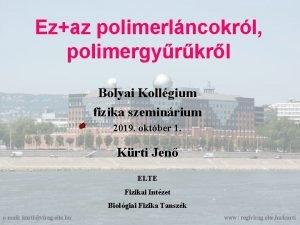 Ezaz polimerlncokrl polimergyrkrl Bolyai Kollgium fizika szeminrium 2019