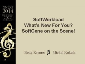 Soft Workload Whats New For You Soft Gene
