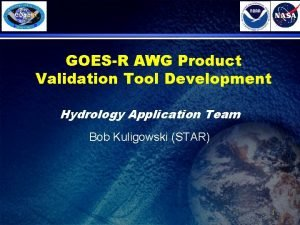 GOESR AWG Product Validation Tool Development Hydrology Application