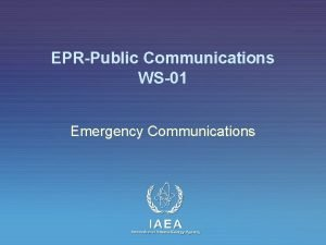EPRPublic Communications WS01 Emergency Communications IAEA International Atomic