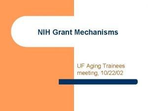 NIH Grant Mechanisms UF Aging Trainees meeting 102202