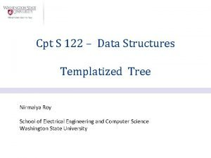Cpt S 122 Data Structures Templatized Tree Nirmalya