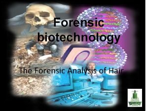 Forensic biotechnology The Forensic Analysis of Hair T