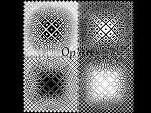 Op Art Optical Art is a mathematicallytheme form