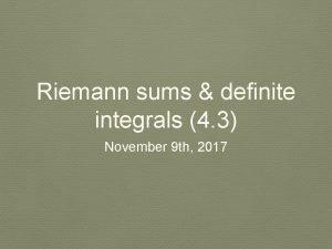 Riemann sums definite integrals 4 3 November 9