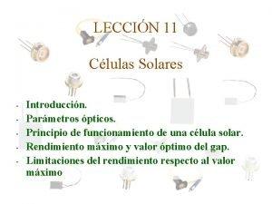 LECCIN 11 Clulas Solares Introduccin Parmetros pticos Principio