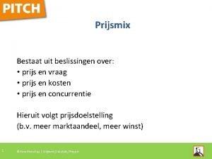 Prijsmix Bestaat uit beslissingen over prijs en vraag