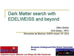 Dark Matter search with EDELWEISS and beyond Gilles