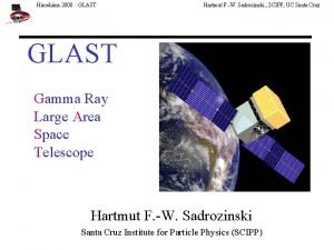Hiroshima 2000 GLAST Hartmut F W Sadrozinski SCIPP