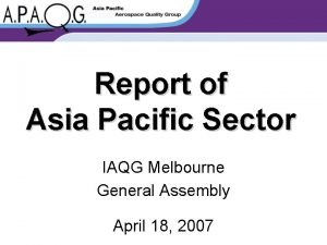 Report of Asia Pacific Sector IAQG Melbourne General