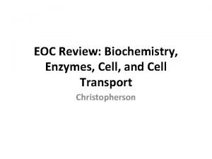 EOC Review Biochemistry Enzymes Cell and Cell Transport