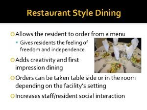 Restaurant Style Dining Allows the resident to order
