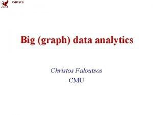 CMU SCS Big graph data analytics Christos Faloutsos