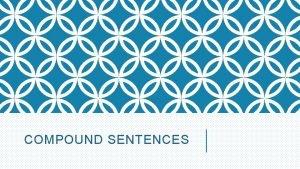 COMPOUND SENTENCES What is a compound sentence 2