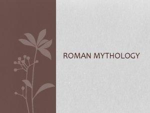 ROMAN MYTHOLOGY Private and Public Gods Roman religion