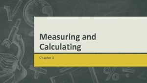 Measuring and Calculating Chapter 3 Outline Measuring and