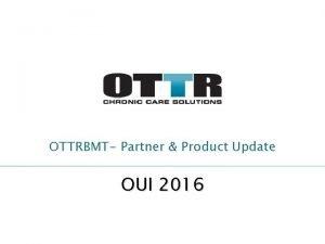 OTTRBMT Partner Product Update OUI 2016 OTTRBMT Partner