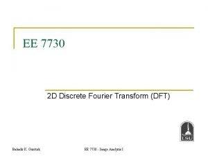 EE 7730 2 D Discrete Fourier Transform DFT