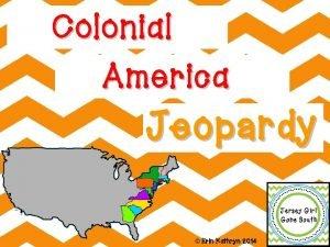Colonial America Jeopardy Erin Kathryn 2014 New England