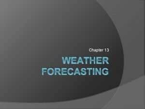 Chapter 13 WEATHER FORECASTING Acquisition of Weather Information