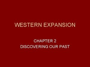 WESTERN EXPANSION CHAPTER 2 DISCOVERING OUR PAST WESTERN
