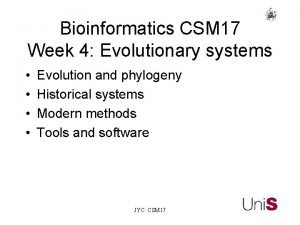 Bioinformatics CSM 17 Week 4 Evolutionary systems Evolution