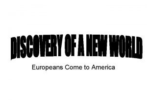 Europeans Come to America WHITE EUROPEANS Used the