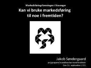 Markedsfringsforeningen i Stavanger Kan vi bruke markedsfring til
