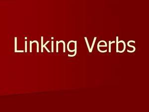 Linking Verbs n Linking verbs do not express