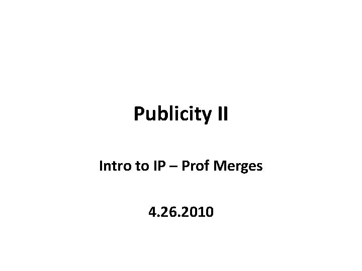Publicity II Intro to IP Prof Merges 4