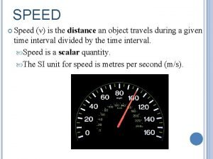 SPEED Speed is the distance an object travels