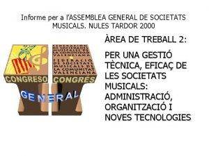 Informe per a lASSEMBLEA GENERAL DE SOCIETATS MUSICALS