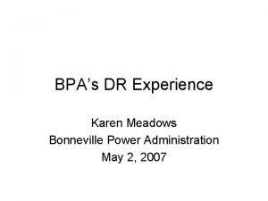 BPAs DR Experience Karen Meadows Bonneville Power Administration