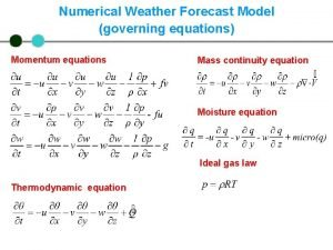 Numerical Weather Forecast Model governing equations Momentum equations