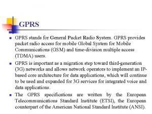 GPRS n n n GPRS stands for General