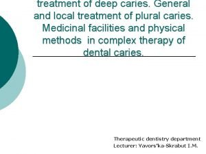 treatment of deep caries General and local treatment