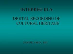 INTERREG III A DIGITAL RECORDING OF CULTURAL HERITAGE