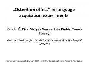 Ostention effect in language acquisition experiments Katalin Kiss