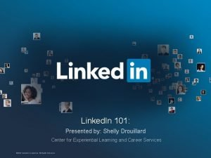 Linked In 101 Presented by Shelly Drouillard Center
