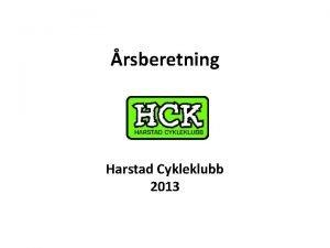 rsberetning Harstad Cykleklubb 2013 Styrets sammensetning Leder Nestleder