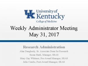 Weekly Administrator Meeting May 31 2017 Research Administration