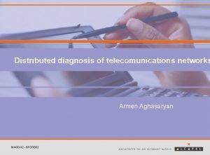 Distributed diagnosis of telecomunications networks Armen Aghasaryan MAGDA
