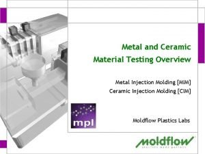 Metal and Ceramic Material Testing Overview Metal Injection