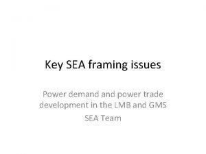 Key SEA framing issues Power demand power trade