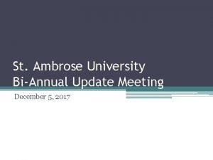 St Ambrose University BiAnnual Update Meeting December 5